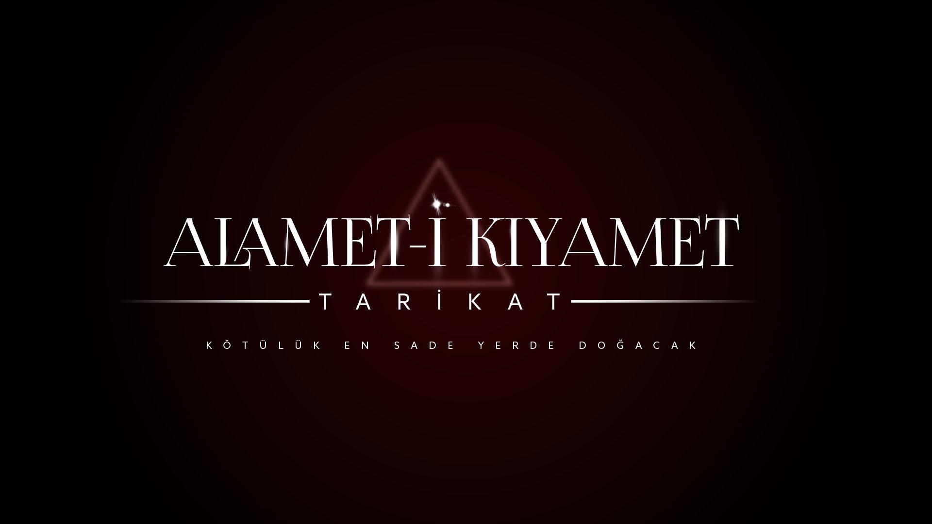 ALAMET-İ KIYAMET:TARİKAT
